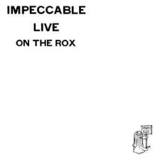 IMPECCABLE - Live On The Rox