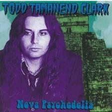 TODD TAMANEND CLARK - Nova Psychedelia (1975-1985)
