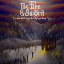 BY FIRE & SWORD - Freedom Will Flood All Things With Light