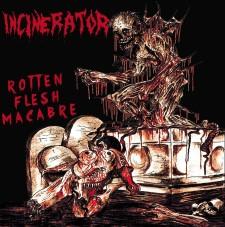 INCINERATOR - Rotten Flesh Macabre