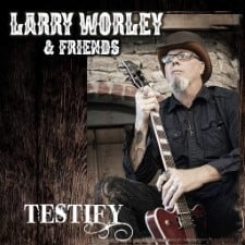 LARRY WORLEY AND FRIENDS - Testify