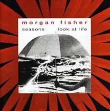 MORGAN FISHER - Seasons / Look At Life