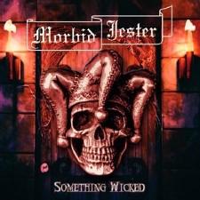MORBID JESTER - Something Wicked