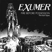 EXUMER - Fire Before Possession: The Lost Tapes