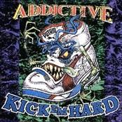 ADDICTIVE - Kick 'Em Hard