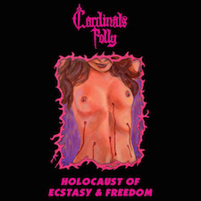 CARDINALS FOLLY - Holocaust Of Ecstasy & Freedom
