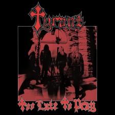 TYRANT - Too Late To Pray