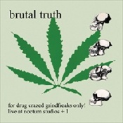 BRUTAL TRUTH - For Drug Crazed Grindfreaks