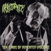 IRRITATE - Ten Stabs Of Demented Violence