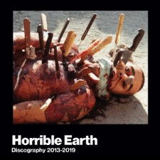 HORRIBLE EARTH - Discography 2013-2019