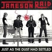 JAMESON RAID - Just As The Dust Had Settled