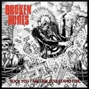 BROKEN BONES - Fuck You & All You Stand For!