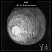 SOL - Offer Thy Flesh To The Worms