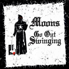 MOONS - Go Out Swinging
