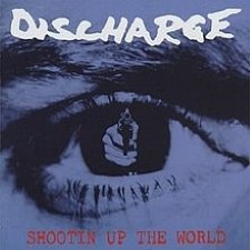 DISCHARGE - Shootin Up The World