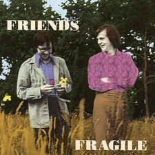 FRIENDS - Fragile