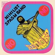 THE NIHILIST SPASM BAND - No Record