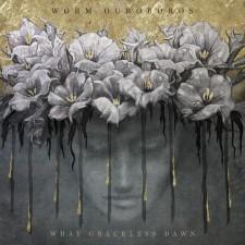 WORM OUROBOROS - What Graceless Dawn