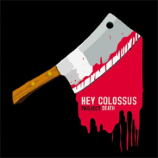 HEY COLOSSUS - Project: Death