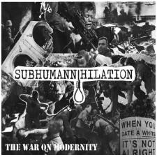 SUBHUMANNIHILATION - The War On Modernity