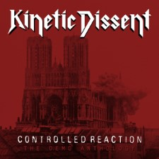 KINETIC DISSENT - Controlled Reaction: The Demo Anthology