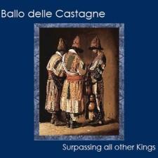 BALLO DELLE CASTAGNE - Surpassing All Other Kings