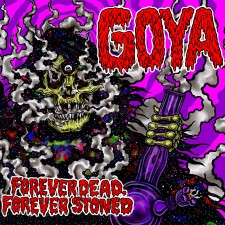 GOYA - Forever Dead, Forever Stoned