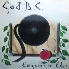 GOD B.C. - Eargasms In Eden
