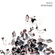 NADJA - Skin Turns To Glass