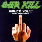 OVERKILL - Fuck You And Then Some