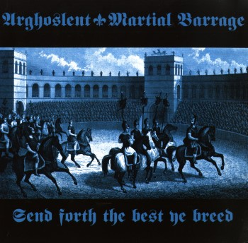 ARGHOSLENT / MARTIAL BARRAGE - Send Forth The Best Ye Breed