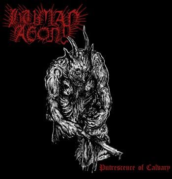 HUMAN AGONY - Putresence Of Calvary