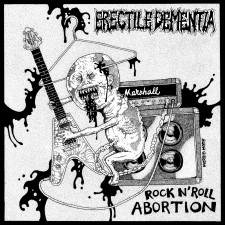 ERECTILE DEMENTIA - Rock N' Roll Abortion