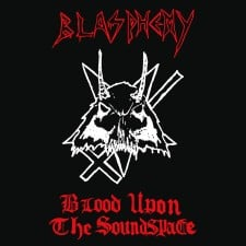 BLASPHEMY - Blood Upon The Soundspace