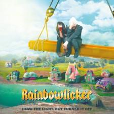 RAINBOWLICKER - I Saw The Light, But Turned It Off