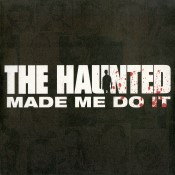 THE HAUNTED - Made Me Do It