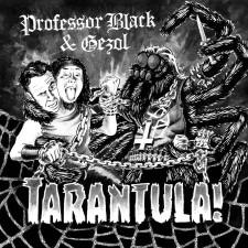 PROFESSOR BLACK & GEZOL - Tarantula