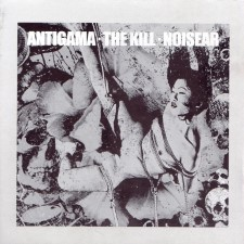 THE KILL / ANTIGAMA / NOISEAR - The Kill / Antigama / Noisear