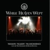 WHILE HEAVEN WEPT - Triumph:Tragedy:Transcendence