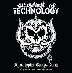 CHILDREN OF TECHNOLOGY - Apocalyptic Compendium - 10 Years In Chaos, Noise And Warfare
