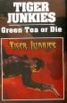 TIGER JUNKIES - Green Tea Or Die