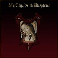 THE ROYAL ARCH BLASPHEME - The Royal Arch Blaspheme
