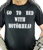 MOTORHEAD - Go To Bed With Motorhead